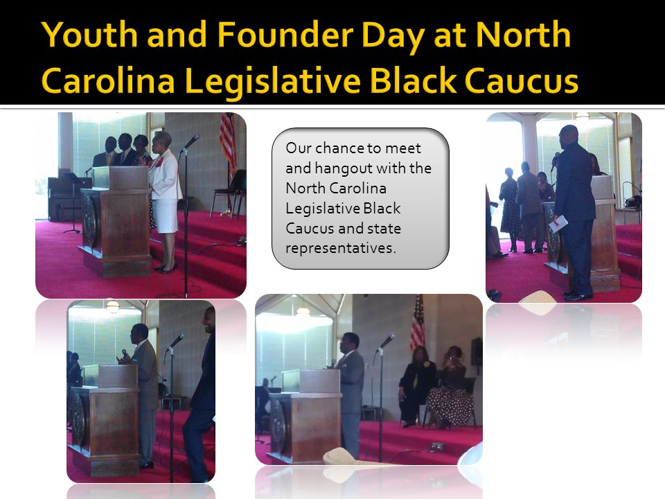 Our chance to meet and hangout with the North Carolina Legislative Black Caucus and state representatives.