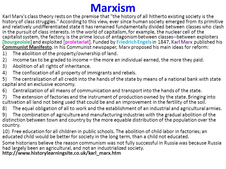 Marxism Karl Marx s class theory rests on the premise that the history of all hitherto existing society is the history of class struggles. According to this view, ever since human society emerged from its primitive and relatively undifferentiated state it has remained fundamentally divided between classes who clash in the pursuit of class interests.