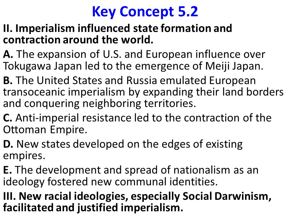 Key Concept 5.2 II. Imperialism influenced state formation and contraction around the world.