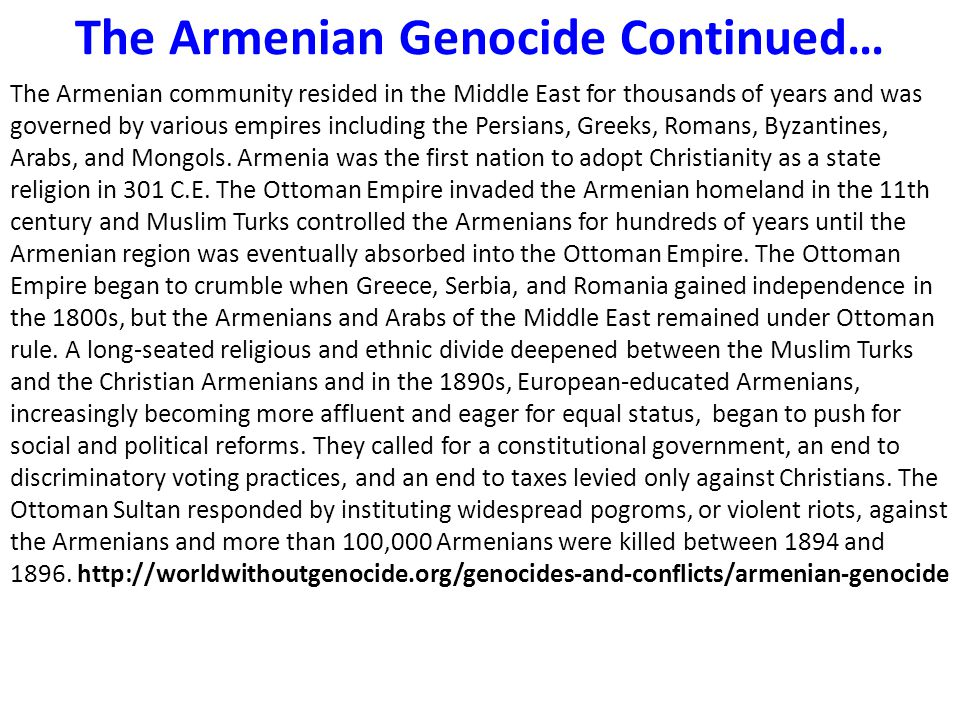 The Armenian Genocide Continued… The Armenian community resided in the Middle East for thousands of years and was governed by various empires including the Persians, Greeks, Romans, Byzantines, Arabs, and Mongols.