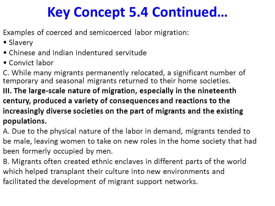 Key Concept 5.4 Continued… Examples of coerced and semicoerced labor migration: Slavery Chinese and Indian indentured servitude Convict labor C.