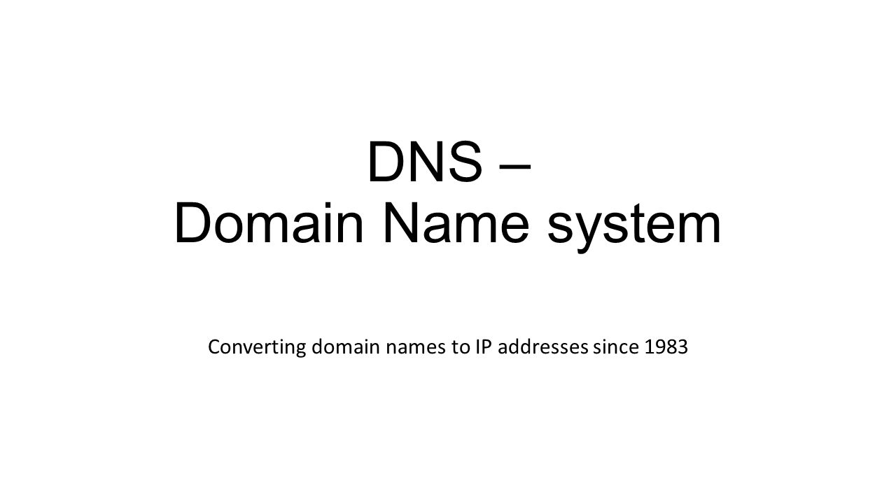 DNS – Domain Name system Converting domain names to IP addresses since 1983