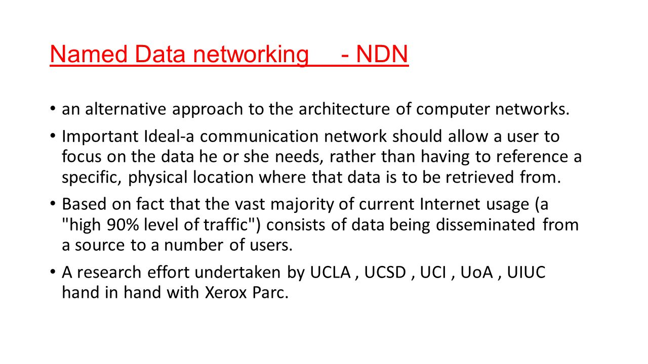 Named Data networking- NDN an alternative approach to the architecture of computer networks.