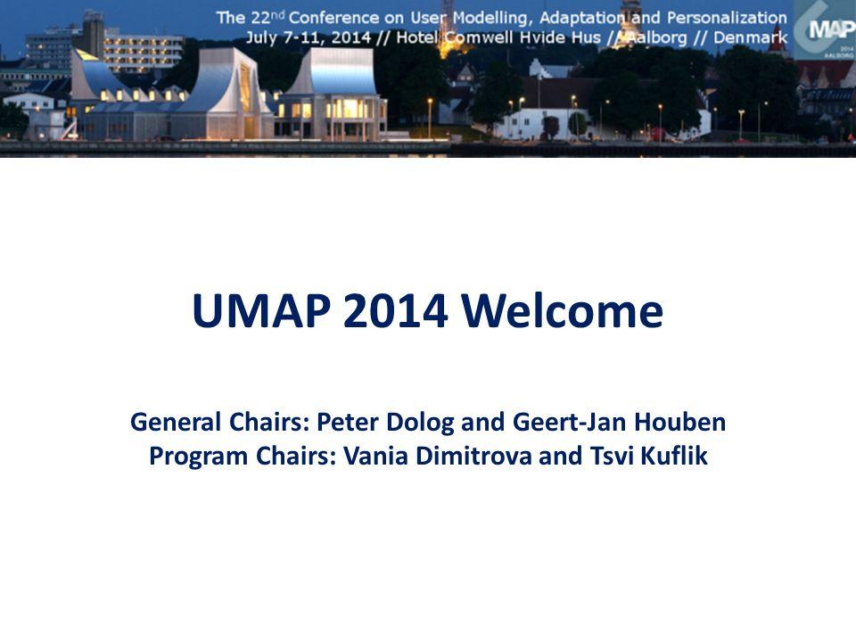 UMAP 2014 Welcome General Chairs: Peter Dolog and Geert-Jan Houben Program Chairs: Vania Dimitrova and Tsvi Kuflik