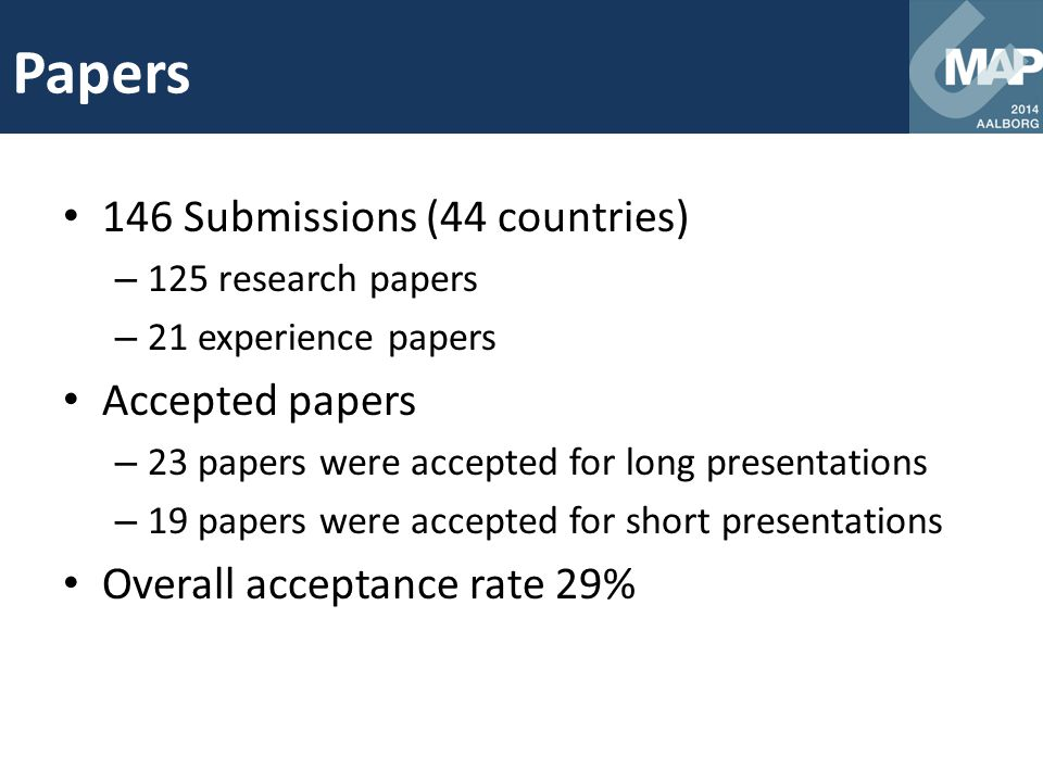 146 Submissions (44 countries) – 125 research papers – 21 experience papers Accepted papers – 23 papers were accepted for long presentations – 19 pape