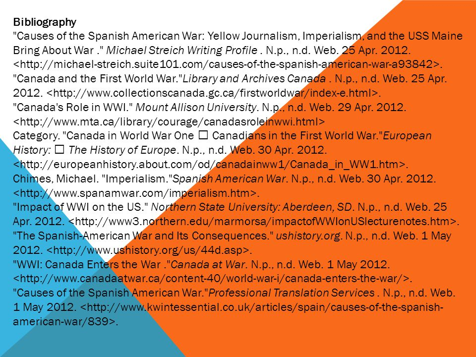 Bibliography Causes of the Spanish American War: Yellow Journalism, Imperialism, and the USS Maine Bring About War. Michael Streich Writing Profile.