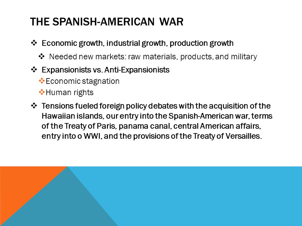 THE SPANISH-AMERICAN WAR  Economic growth, industrial growth, production growth  Needed new markets: raw materials, products, and military  Expansi