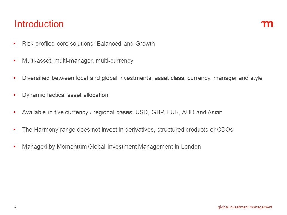 4 global investment management Introduction Risk profiled core solutions: Balanced and Growth Multi-asset, multi-manager, multi-currency Diversified b