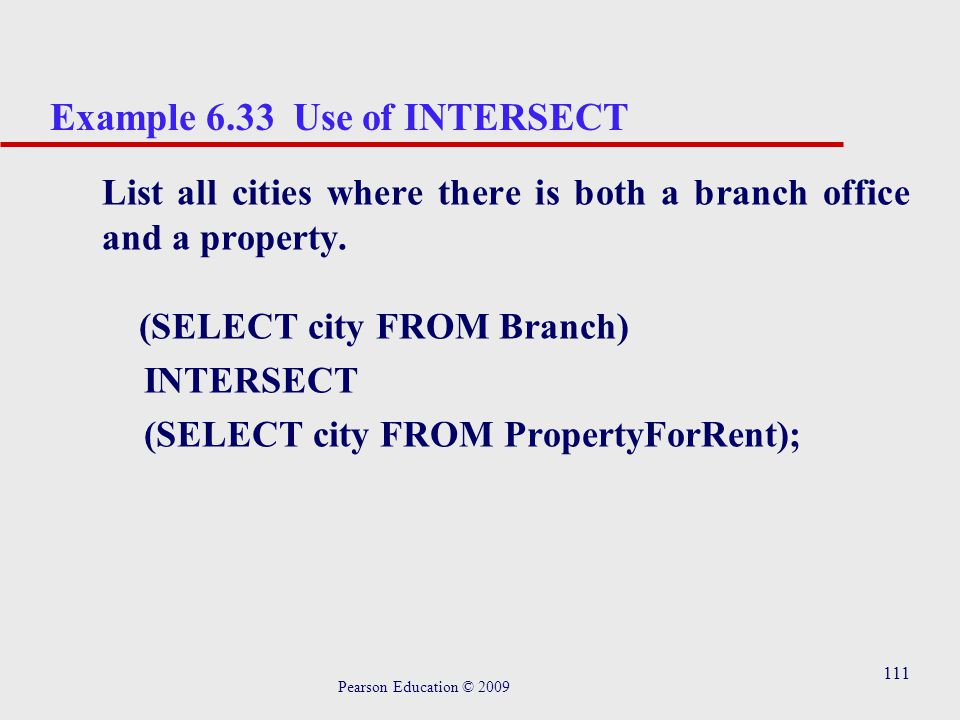111 Example 6.33 Use of INTERSECT List all cities where there is both a branch office and a property.
