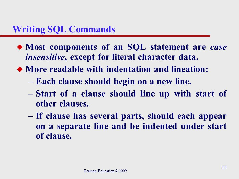 15 Writing SQL Commands u Most components of an SQL statement are case insensitive, except for literal character data.