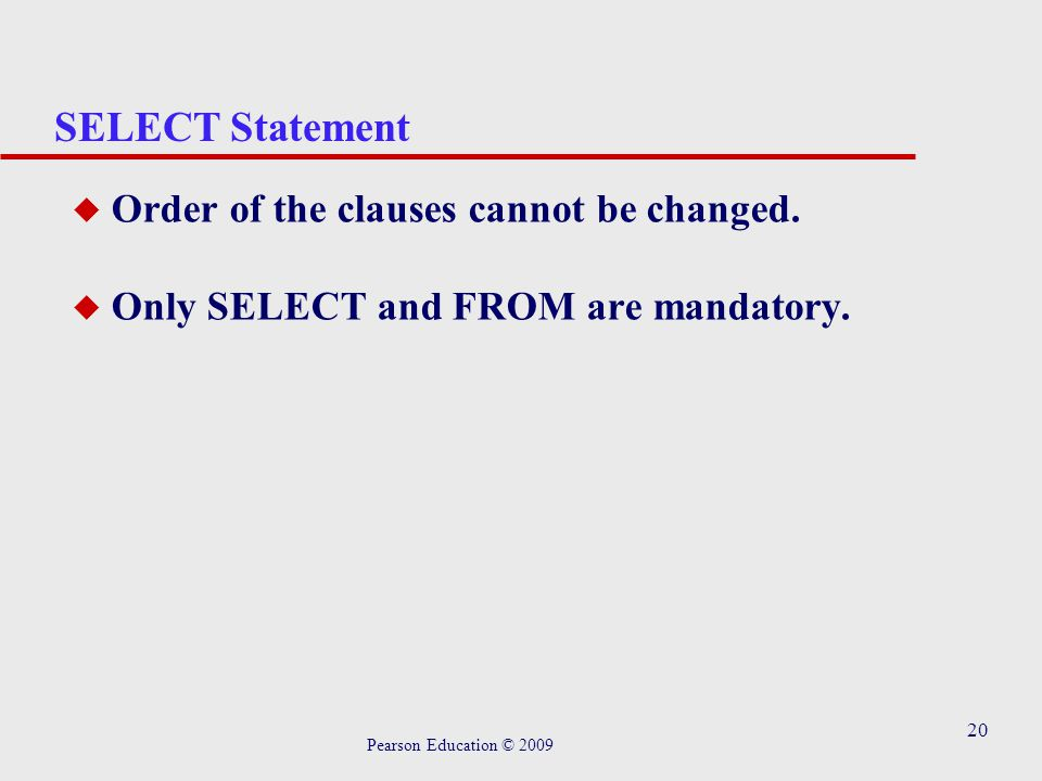 20 SELECT Statement u Order of the clauses cannot be changed.