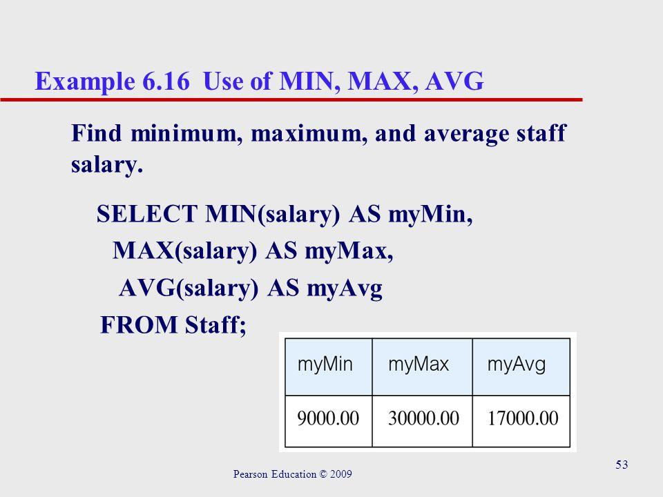 53 Example 6.16 Use of MIN, MAX, AVG Find minimum, maximum, and average staff salary.