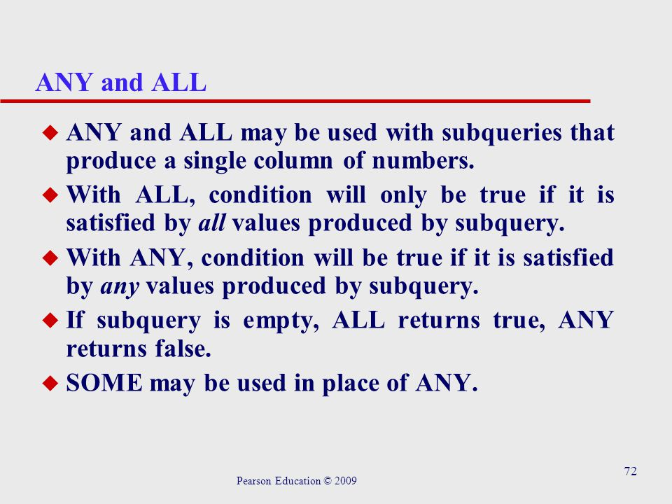 72 ANY and ALL u ANY and ALL may be used with subqueries that produce a single column of numbers.