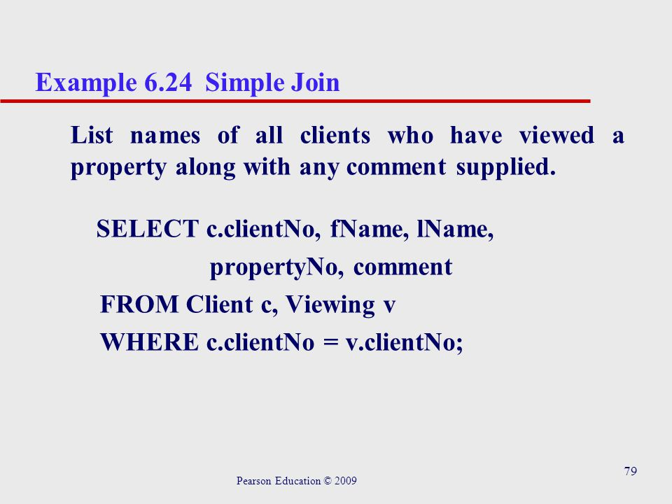 79 Example 6.24 Simple Join List names of all clients who have viewed a property along with any comment supplied.