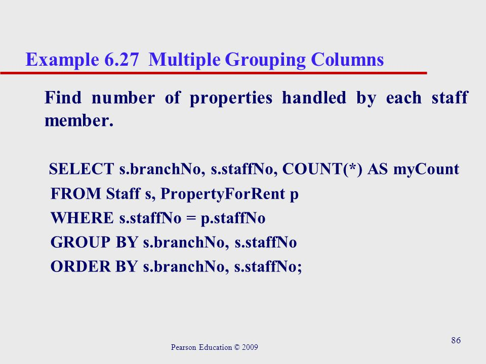86 Example 6.27 Multiple Grouping Columns Find number of properties handled by each staff member.