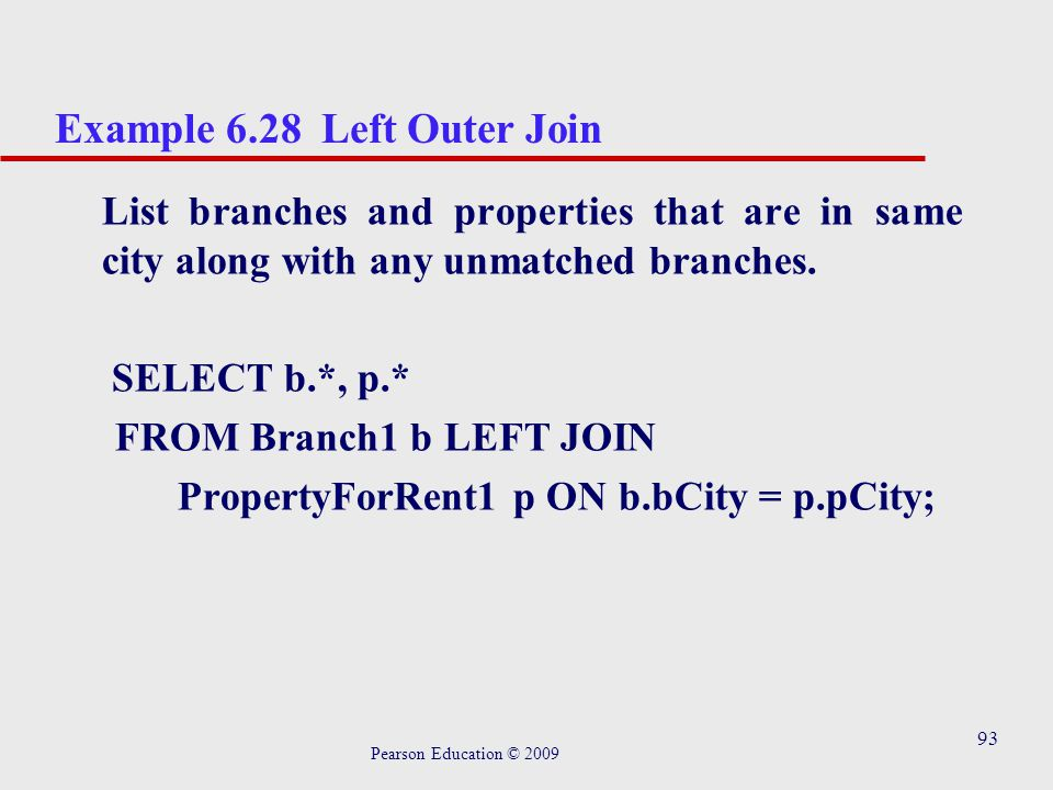 93 Example 6.28 Left Outer Join List branches and properties that are in same city along with any unmatched branches.