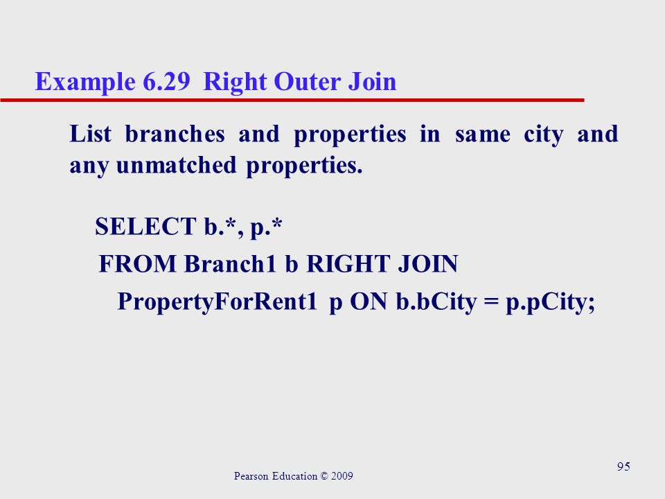95 Example 6.29 Right Outer Join List branches and properties in same city and any unmatched properties.