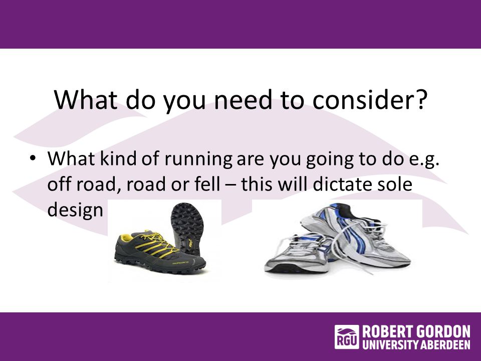 What do you need to consider. What kind of running are you going to do e.g.