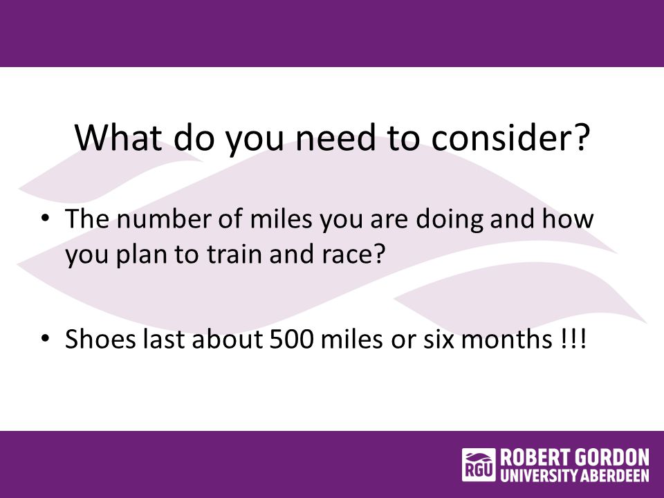 What do you need to consider? The number of miles you are doing and how you plan to train and race? Shoes last about 500 miles or six months !!!