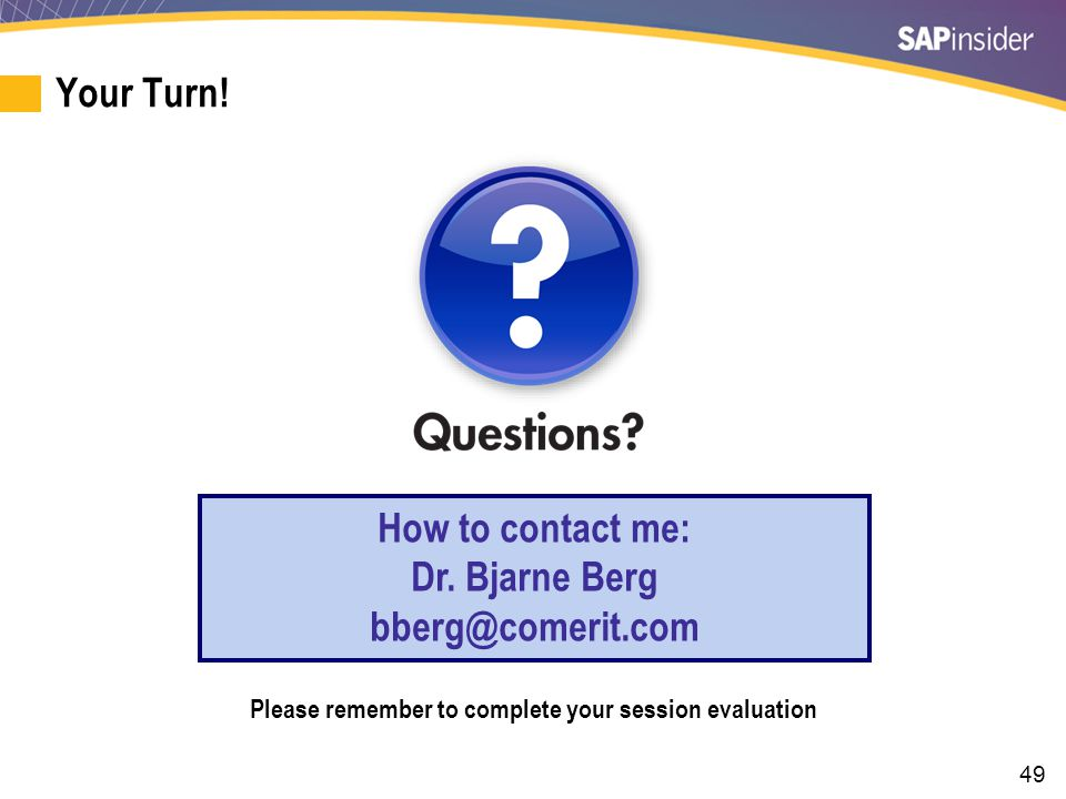 49 Your Turn! How to contact me: Dr. Bjarne Berg bberg@comerit.com Please remember to complete your session evaluation