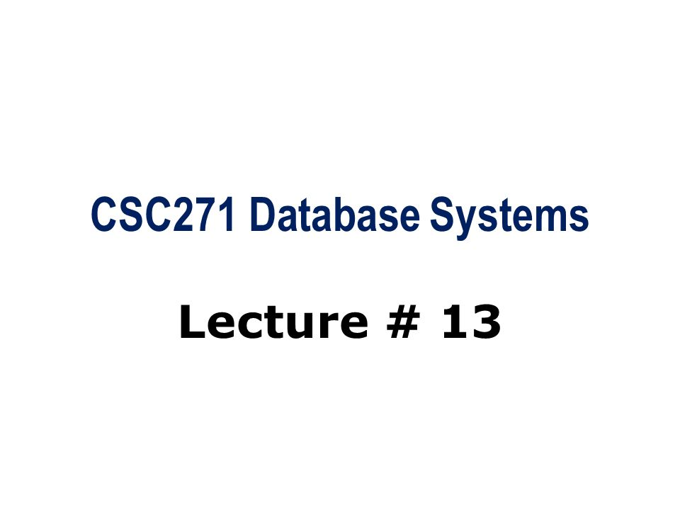 CSC271 Database Systems Lecture # 13