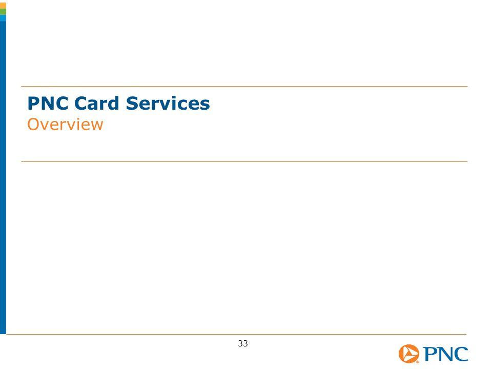 PNC Card Services Overview 33