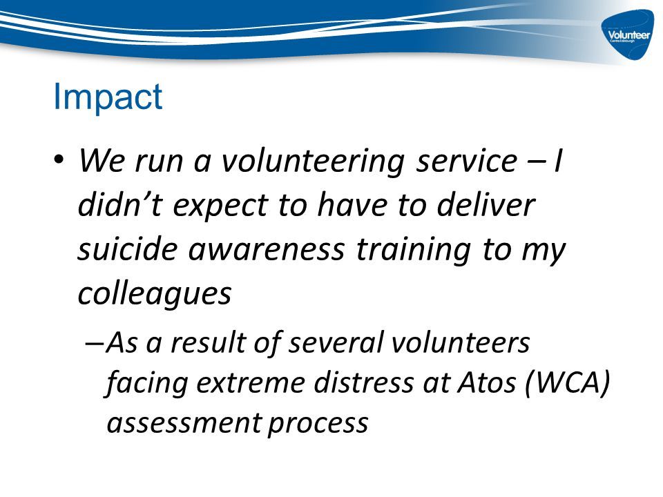 We run a volunteering service – I didn't expect to have to deliver suicide awareness training to my colleagues – As a result of several volunteers fac
