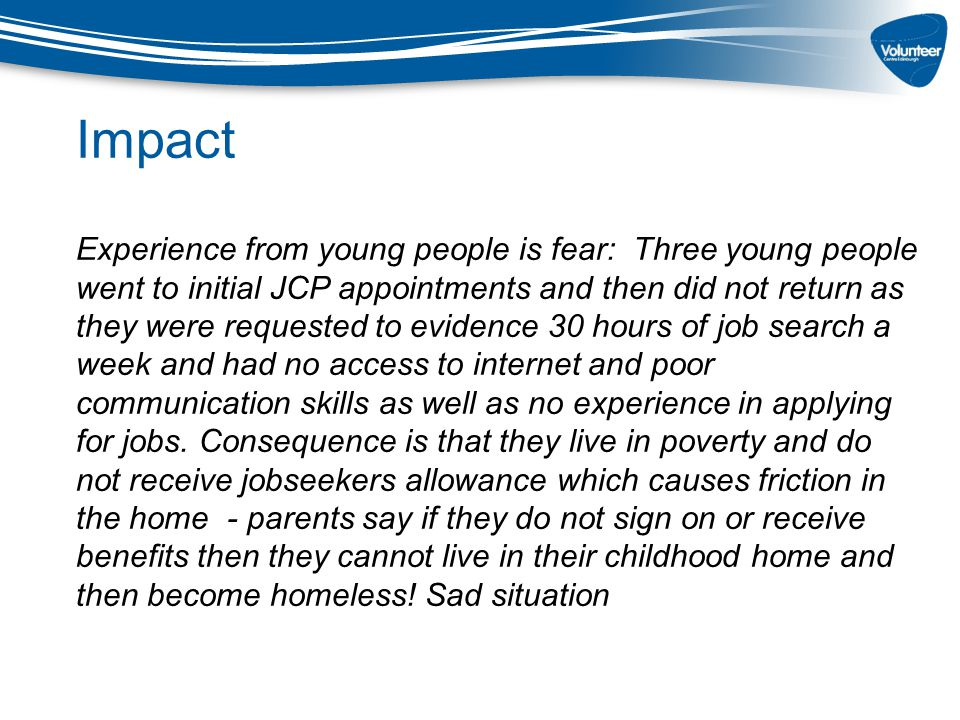 Experience from young people is fear: Three young people went to initial JCP appointments and then did not return as they were requested to evidence 3