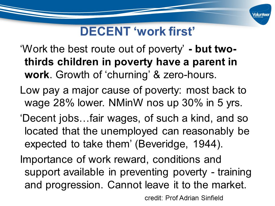 DECENT 'work first' 'Work the best route out of poverty' - but two- thirds children in poverty have a parent in work. Growth of 'churning' & zero-hour