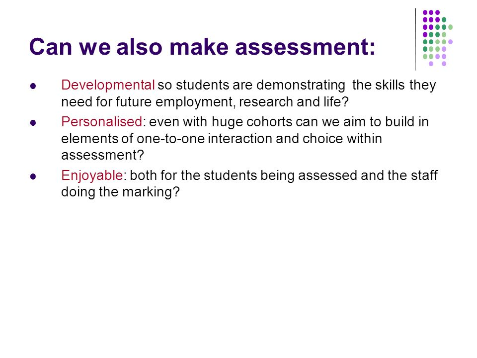 Can we also make assessment: Developmental so students are demonstrating the skills they need for future employment, research and life.