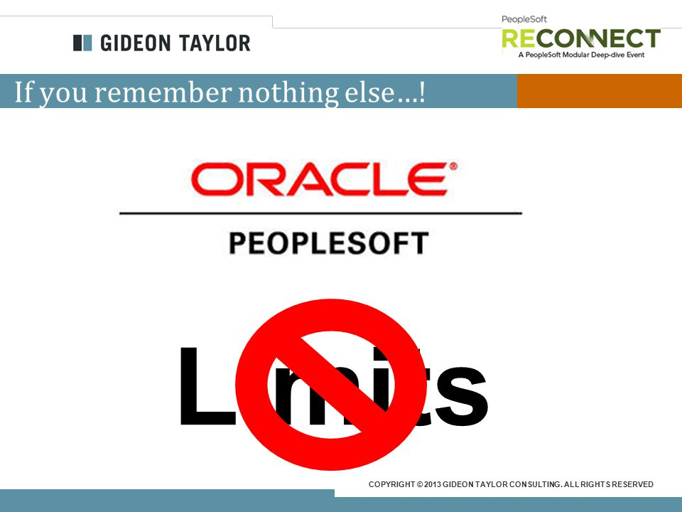 COPYRIGHT © 2013 GIDEON TAYLOR CONSULTING. ALL RIGHTS RESERVED If you remember nothing else…! Limits