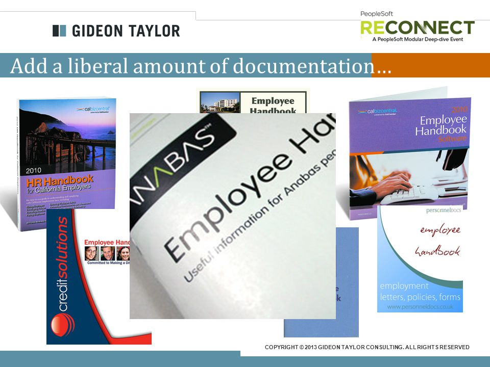 COPYRIGHT © 2013 GIDEON TAYLOR CONSULTING. ALL RIGHTS RESERVED Add a liberal amount of documentation…