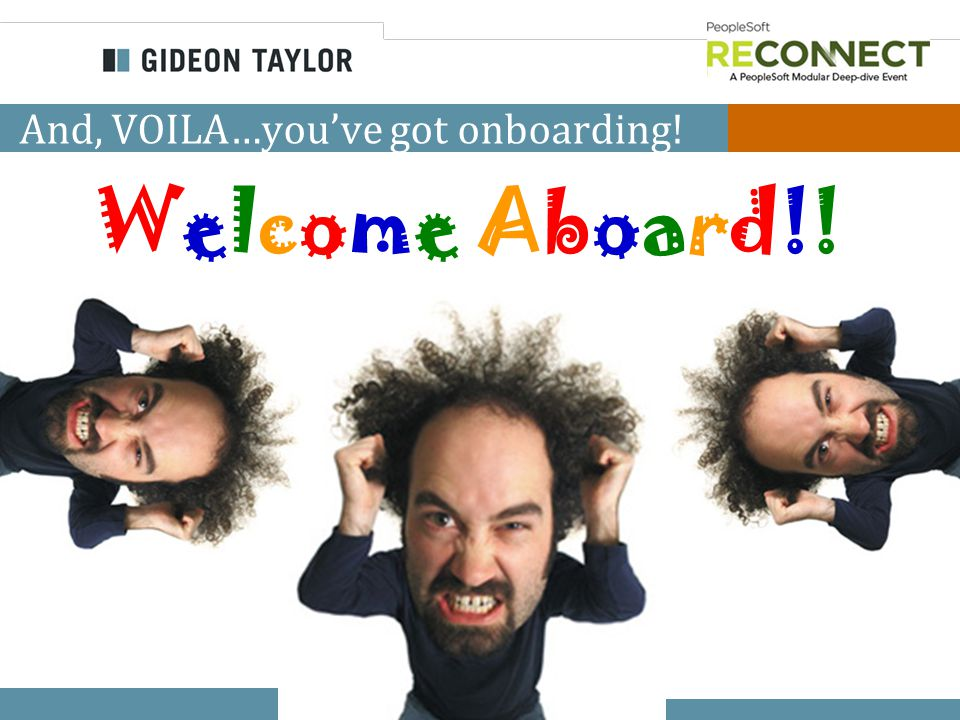 COPYRIGHT © 2013 GIDEON TAYLOR CONSULTING. ALL RIGHTS RESERVED And, VOILA…you've got onboarding.