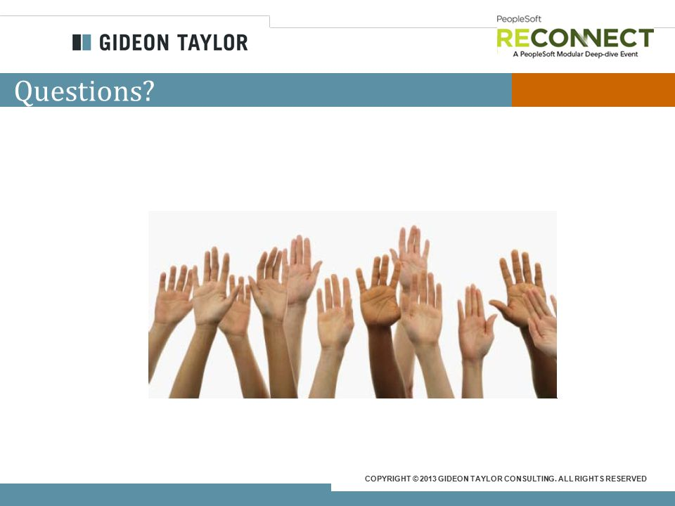 COPYRIGHT © 2013 GIDEON TAYLOR CONSULTING. ALL RIGHTS RESERVED Questions?