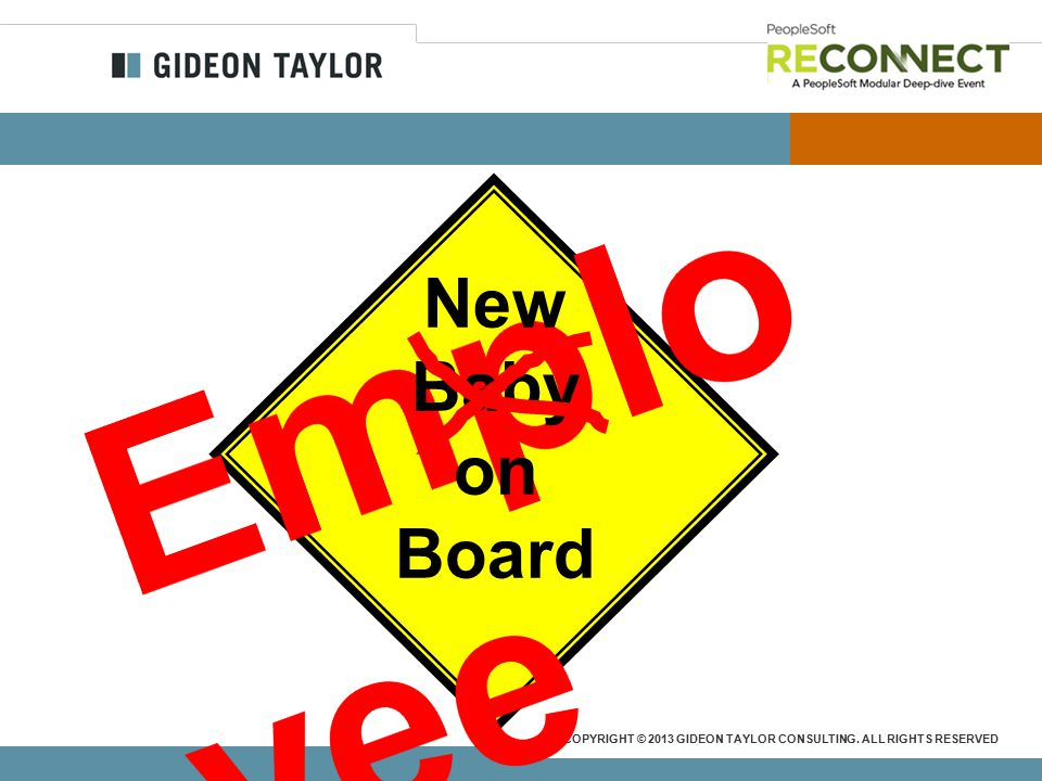 COPYRIGHT © 2013 GIDEON TAYLOR CONSULTING. ALL RIGHTS RESERVED New Baby on Board