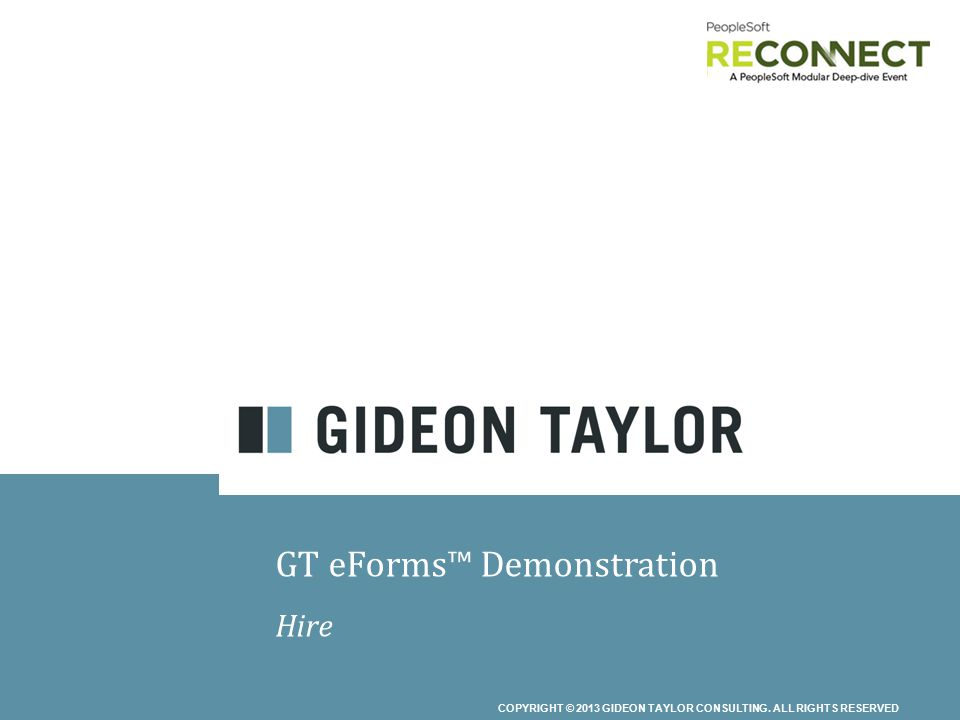COPYRIGHT © 2013 GIDEON TAYLOR CONSULTING. ALL RIGHTS RESERVED GT eForms™ Demonstration Hire