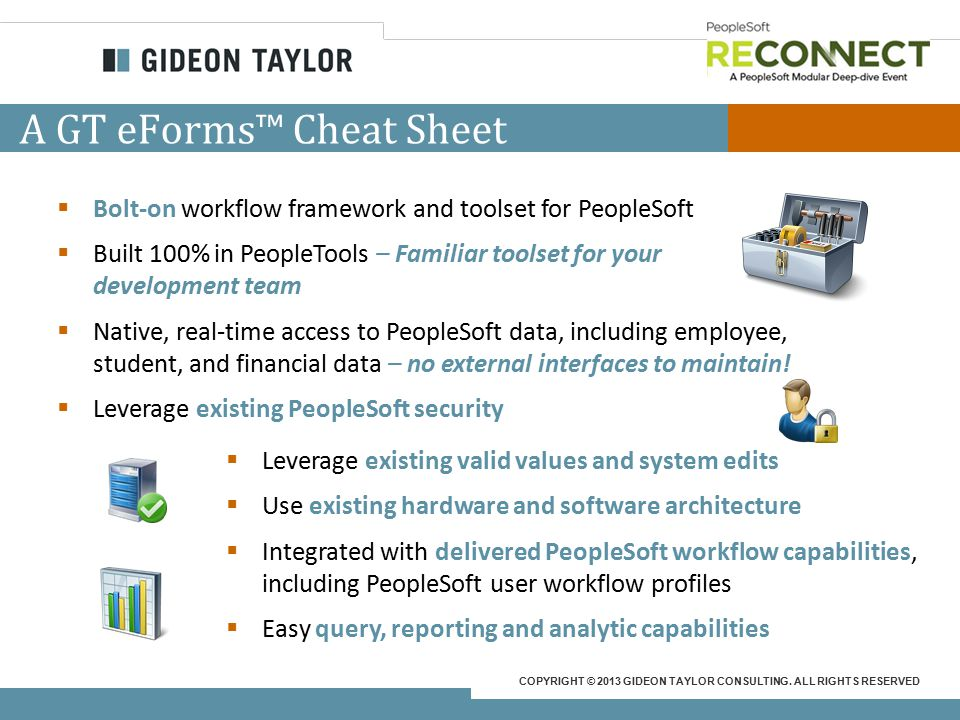 COPYRIGHT © 2013 GIDEON TAYLOR CONSULTING. ALL RIGHTS RESERVED A GT eForms™ Cheat Sheet  Leverage existing valid values and system edits  Use existi