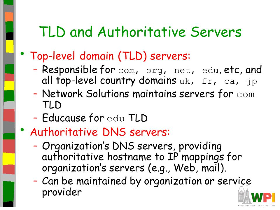 Local Name Server Does not strictly belong to hierarchy Each ISP (residential ISP, company, university) has one –Also called default name server –You can run one in your home/dorm.