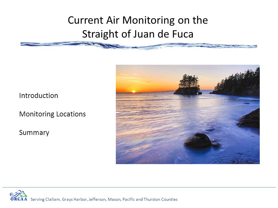 Serving Clallam, Grays Harbor, Jefferson, Mason, Pacific and Thurston Counties Current Air Monitoring on the Straight of Juan de Fuca Introduction Monitoring Locations Summary