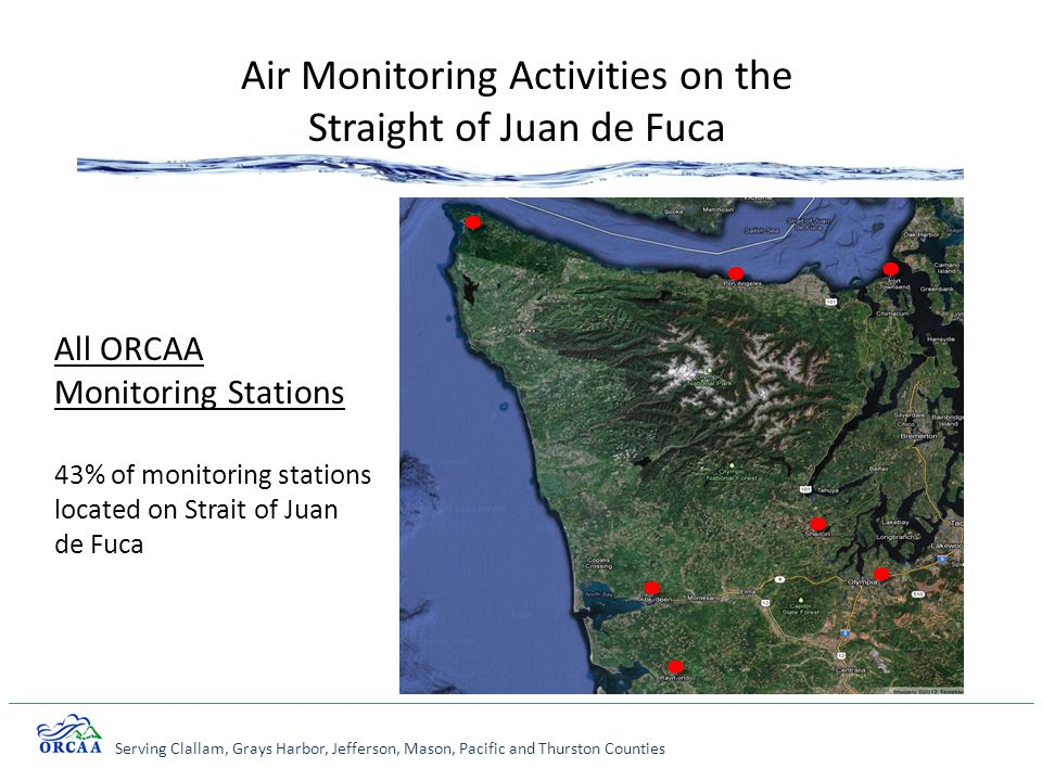 Serving Clallam, Grays Harbor, Jefferson, Mason, Pacific and Thurston Counties Air Monitoring Activities on the Straight of Juan de Fuca All ORCAA Monitoring Stations 43% of monitoring stations located on Strait of Juan de Fuca