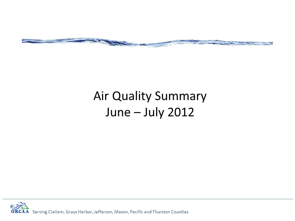 Serving Clallam, Grays Harbor, Jefferson, Mason, Pacific and Thurston Counties Air Quality Summary June – July 2012