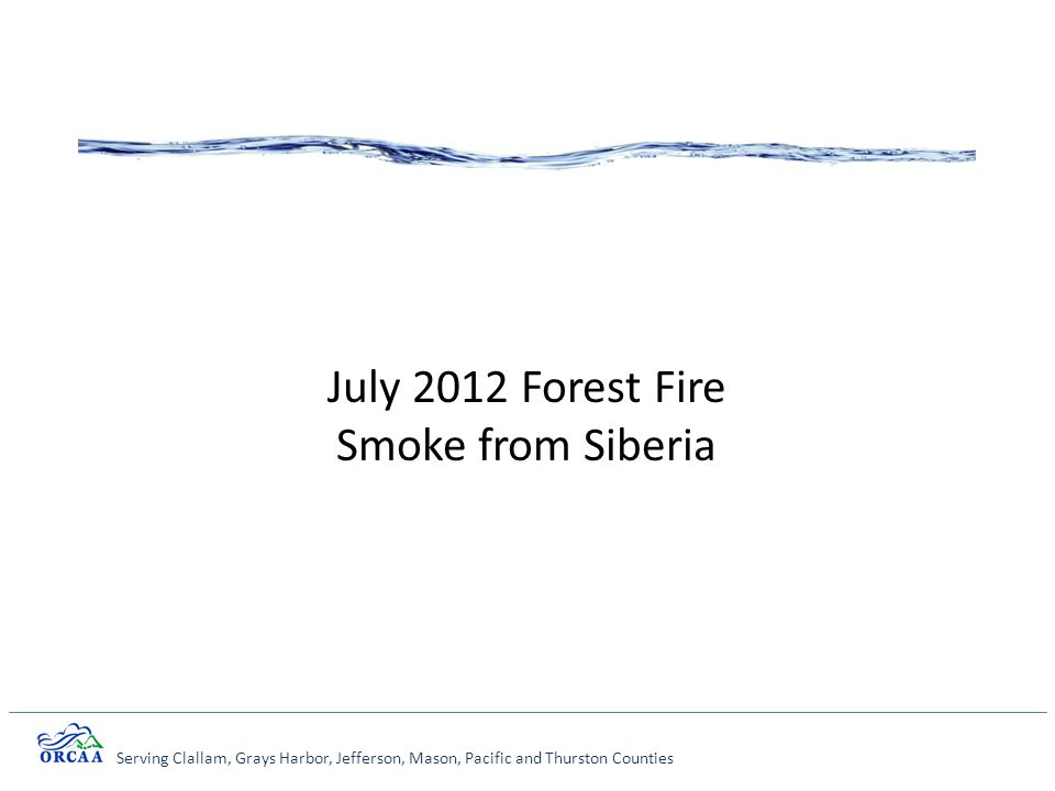 Serving Clallam, Grays Harbor, Jefferson, Mason, Pacific and Thurston Counties July 2012 Forest Fire Smoke from Siberia