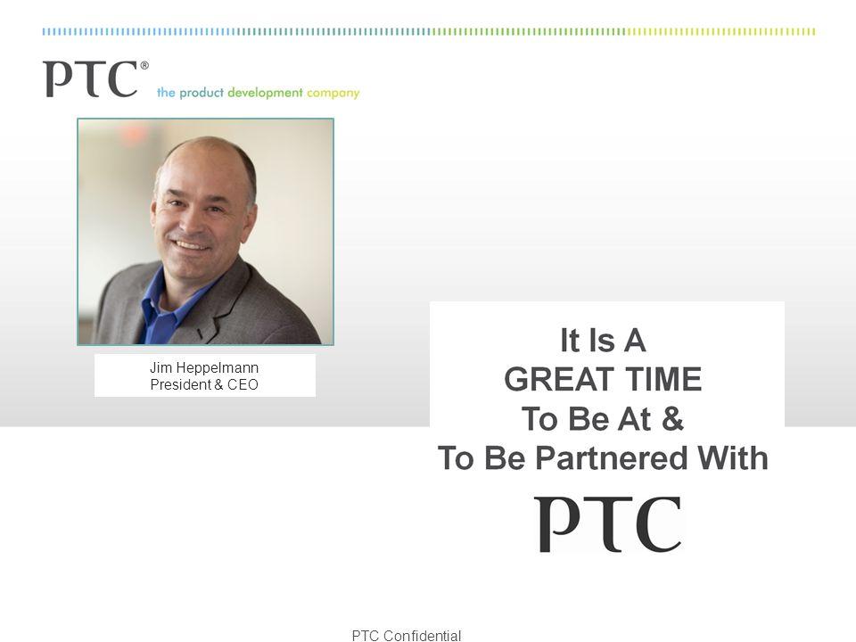 PTC Confidential Jim Heppelmann President & CEO