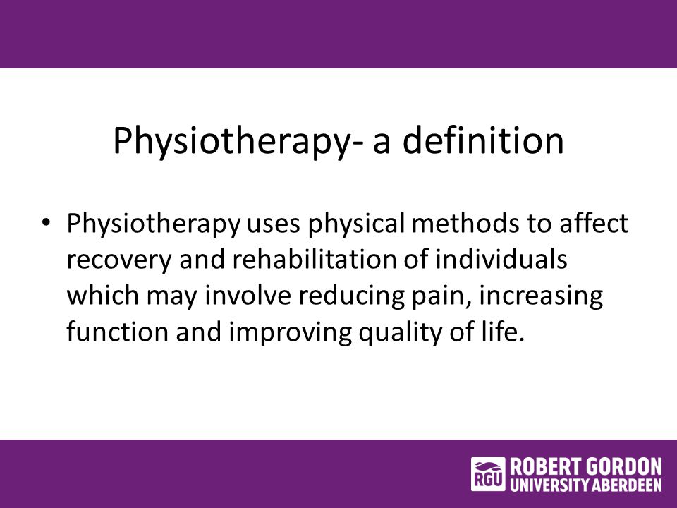 Physiotherapy- a definition Physiotherapy uses physical methods to affect recovery and rehabilitation of individuals which may involve reducing pain, increasing function and improving quality of life.