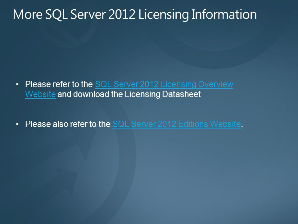 Please refer to the SQL Server 2012 Licensing Overview Website and download the Licensing DatasheetSQL Server 2012 Licensing Overview Website Please also refer to the SQL Server 2012 Editions Website.SQL Server 2012 Editions Website