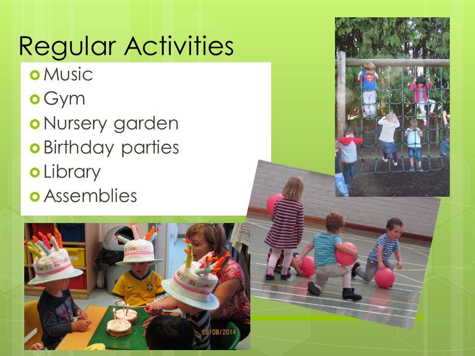  Music  Gym  Nursery garden  Birthday parties  Library  Assemblies Regular Activities