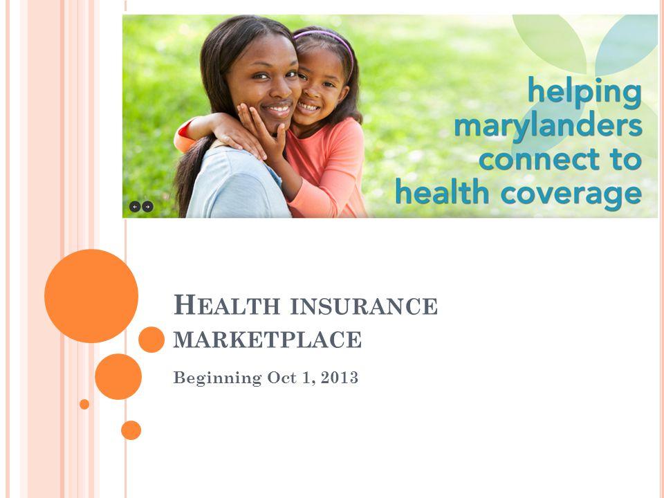 H EALTH INSURANCE MARKETPLACE Beginning Oct 1, 2013