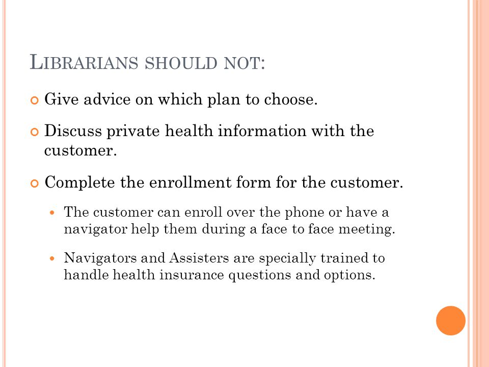 L IBRARIANS SHOULD NOT : Give advice on which plan to choose.