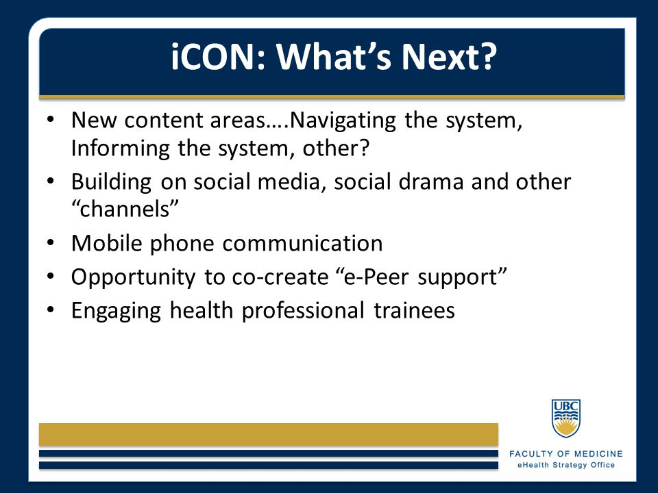 "iCON: What's Next? New content areas….Navigating the system, Informing the system, other? Building on social media, social drama and other ""channels"""