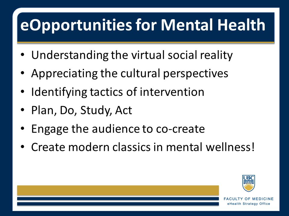 eOpportunities for Mental Health Understanding the virtual social reality Appreciating the cultural perspectives Identifying tactics of intervention P